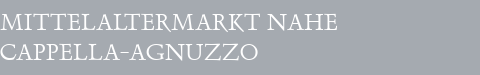 Mittelaltermarkt Cappella-Agnuzzo