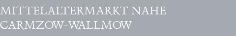 Mittelaltermarkt Carmzow-Wallmow
