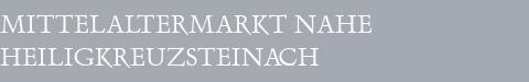 Mittelaltermarkt Heiligkreuzsteinach