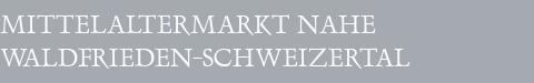 Mittelaltermarkt Waldfrieden-Schweizertal